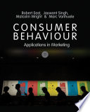 """""""Consumer Behaviour: Applications in Marketing"""" by Robert East, Jaywant Singh, Malcolm Wright, Marc Vanhuele"""