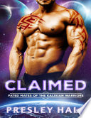 CLAIMED  Fated Mates of the Kalixian Warriors Book 1