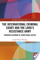 The International Criminal Court and the Lord   s Resistance Army