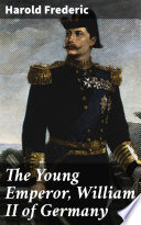 The Young Emperor  William II of Germany