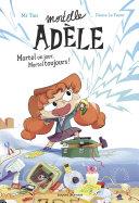 Roman Mortelle Adèle : Mortel un jour, Mortel toujours Pdf/ePub eBook