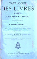 Catalogue des livres rares et des manuscrits precieux composant la bibliotheque de le chevalier de B...