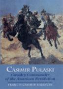 Casimir Pulaski Cavalry Commander Of The American Revolution