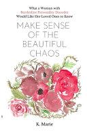 Make Sense of the Beautiful Chaos