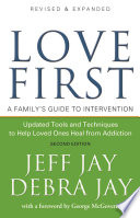 """""""Love First: A Family's Guide to Intervention"""" by Jeff Jay, Debra Jay, George McGovern"""