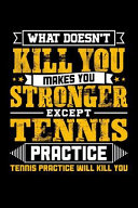 What Doesn t Kill You Makes You Stronger Except Tennis Practice Tennis Practice Will Kill You