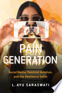 link to Pain generation : social media, feminist activism, and the neoliberal selfie in the TCC library catalog