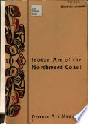 Indian Art of the Northwest Coast  : The Cultural Background of the Art