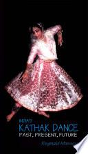 India's Kathak Dance, Past Present, Future