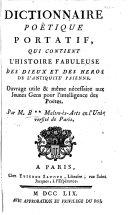 Dictionnaire poëtique portatif, qui contient l'histoire fabuleuse des dieux et des héros de l'antiquité païenne ... Par M. B**, Maître-ès-Arts en l'Université de Paris [i.e. - Bilhard].