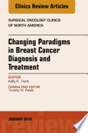 Changing Paradigms in Breast Cancer Diagnosis and Treatment  An Issue of Surgical Oncology Clinics of North America  E Book