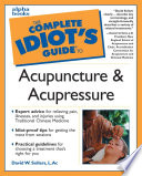 The Complete Idiot s Guide to Acupuncture and Acupressure