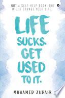 Life Sucks  Get Used To It
