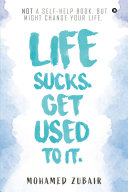 Life Sucks. Get Used To It.