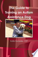 The Guide to Training an Autism Assistance Dog Book