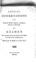 Courtes dissertations sur quelques intérêts religieux, politiques, sociaux et individuels, et examen de la garantie qu'on peut attendre à leur égard du projet de loi fondamentale, rejetté par les Belges le 14 Août 1815