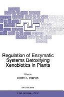 Regulation of Enzymatic Systems Detoxifying Xenobiotics in Plants