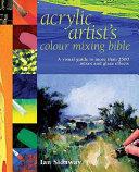 Acrylic Artist's Colour Mixing Bible