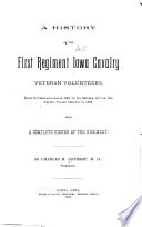 A History of the First Regiment Iowa Cavalry Veteran Volunteers  from Its Organization in 1861 to Its Muster Out of the United States Service in 1866