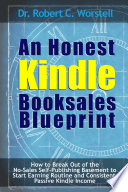An Honest Kindle Booksales Blueprint How To Break Out Of The No Sales Self Publishing Basement To Start Earning Routine And Consistent Passive Kindle Income