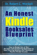 Pdf An Honest Kindle Booksales Blueprint - How to Break Out of the No-Sales Self-Publishing Basement to Start Earning Routine and Consistent Passive Kindle Income