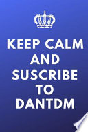 Keep Calm And Suscribe To DanTDM
