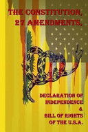 The Constitution  27 Amendments  Declaration of Independence   Bill of Rights of the U S A