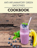 Anti Inflammatory Green Smoothies Cookbook