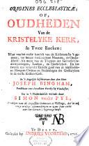 Origines ecclesiasticae, of, Oudheden van de kristelyke kerk, in twee boeken