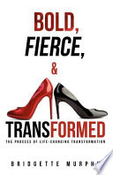 Bold, Fierce, and Transformed