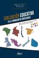 Evaluaci  n Educativa en la Formaci  n de Profesores  Brasil  Colombia  Chile  Espa  a  Inglaterra  M  xico  Nueva Zelanda y Uruguay