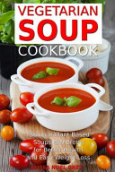 Vegetarian Soup Cookbook  Fabulous Plant Based Soups and Broths for Better Health and Natural Weight Loss Book