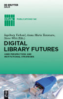 Digital Library Futures  User Perspectives and Institutional Strategies