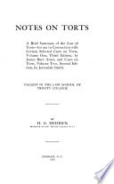 Notes on Torts  : A Brief Summary of the Law of Torts : for Use in Connection with Certain Selected Cases on Torts, Volume One, Third Edition, by James Barr [1] Ames, and Cases on Torts, Volume Two, Second Edition, by Jeremiah Smith : Taught in the Law School of Trinity College