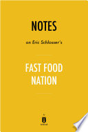 Notes on Eric Schlosser s Fast Food Nation by Instaread Book
