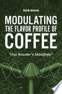 Modulating the Flavor Profile of Coffee