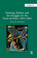 """Painting, Politics and the Struggle for the ?ole de Paris, 1944?964 """