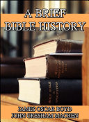 A Brief Bible History : A Survey of the Old and New Testaments