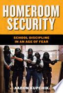 """Homeroom Security: School Discipline in an Age of Fear"" by Aaron Kupchik"