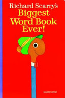 Richard Scarry s Biggest Word Book Ever