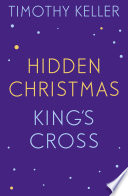 Timothy Keller  King s Cross and Hidden Christmas
