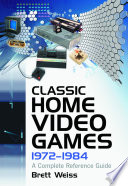 """Classic Home Video Games, 1972-1984: A Complete Reference Guide"" by Brett Weiss"