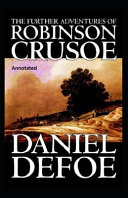The Farther Adventures of Robinson Crusoe Annotated