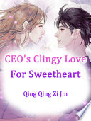 CEO's Clingy Love For Sweetheart