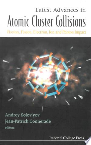 Download Latest Advances In Atomic Clusters Collisions: Fission, Fusion, Electron, Ion And Photon Impact PDF Book - PDFBooks