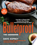 """Bulletproof: The Cookbook: Lose Up to a Pound a Day, Increase Your Energy, and End Food Cravings for Good"" by Dave Asprey"