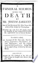 A Funeral Sermon upon the Death of Mr  Joseph Barrett     Preached     by J  W  junior  i e  John Whitlock      To which is added  an Account of his holy life  his evidences     and his constant course of self examination  Being part of an exact diary written by his own hand