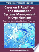 Cases On E Readiness And Information Systems Management In Organizations Tools For Maximizing Strategic Alignment
