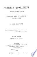 Familiar quotations [compiled] by J. Bartlett. Author's ed Book
