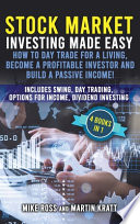 Stock Market Investing Made Easy. How to Day Trade For a Living , Become a Profitable Investor and Build a Passive Income!